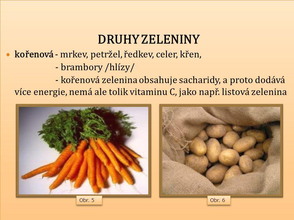 DRUHY ZELENINY Druhy zeleniny: