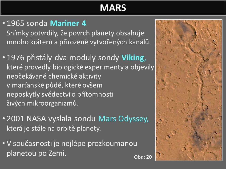 MARS 1965 sonda Mariner 4 Snímky potvrdily, že povrch planety obsahuje mnoho kráterů a přirozeně vytvořených kanálů.