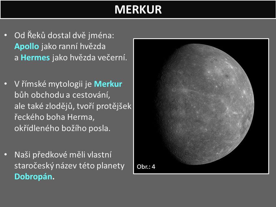 MERKUR Od Řeků dostal dvě jména: Apollo jako ranní hvězda a Hermes jako hvězda večerní.