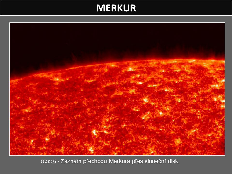 MERKUR Obr.: 6 - Záznam přechodu Merkura přes sluneční disk.