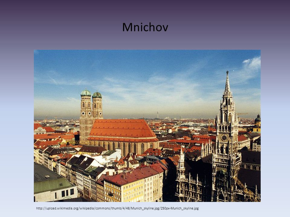 Mnichov http://upload.wikimedia.org/wikipedia/commons/thumb/4/48/Munich_skyline.jpg/250px-Munich_skyline.jpg.