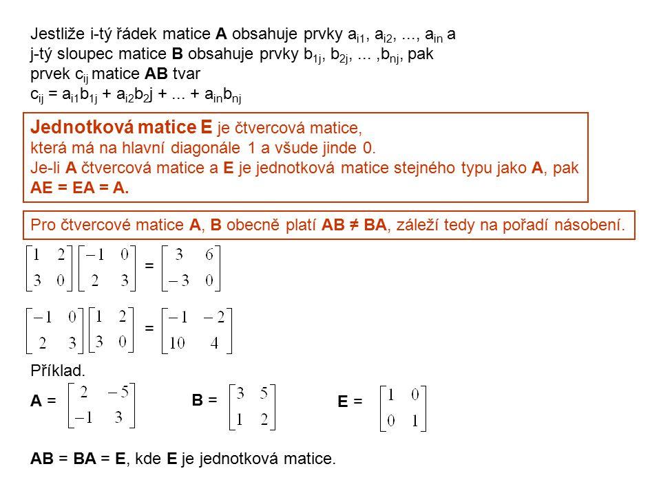 Jednotková matice E je čtvercová matice,