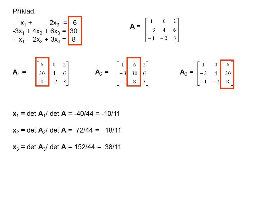 Příklad. x1 + 2x3 = 6. -3x1 + 4x2 + 6x3 = 30. - x1 - 2x2 + 3x3 = 8. A = A1 = A2 =