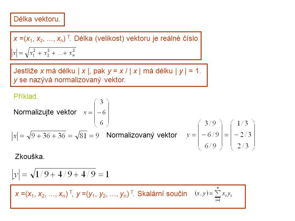 Délka vektoru. x =(x1, x2, ..., xn) T. Délka (velikost) vektoru je reálné číslo. Jestliže x má délku | x |, pak y = x / | x | má délku | y | = 1.