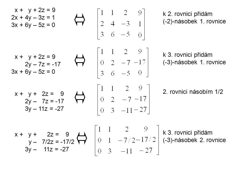 x + y + 2z = 9 2x + 4y – 3z = 1. 3x + 6y – 5z = 0. k 2. rovnici přidám. (-2)-násobek 1. rovnice.