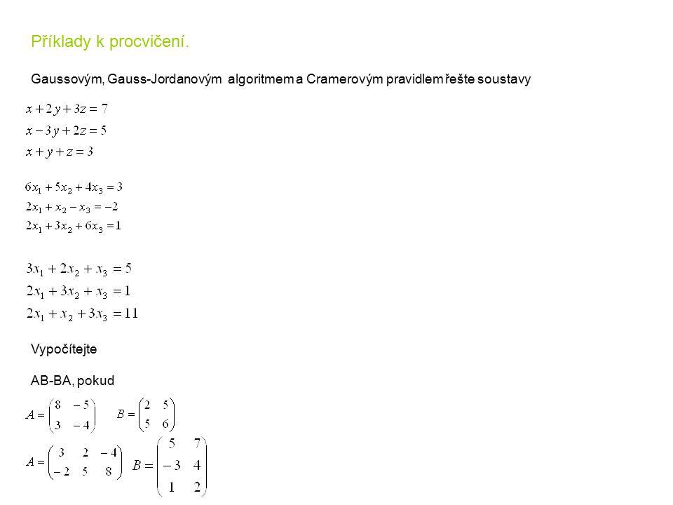 Příklady k procvičení. Gaussovým, Gauss-Jordanovým algoritmem a Cramerovým pravidlem řešte soustavy.