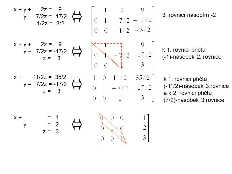 x + y + 2z = 9 y – 7/2z = -17/2. -1/2z = -3/2. 3. rovnici násobím -2. x + y + 2z = 9.