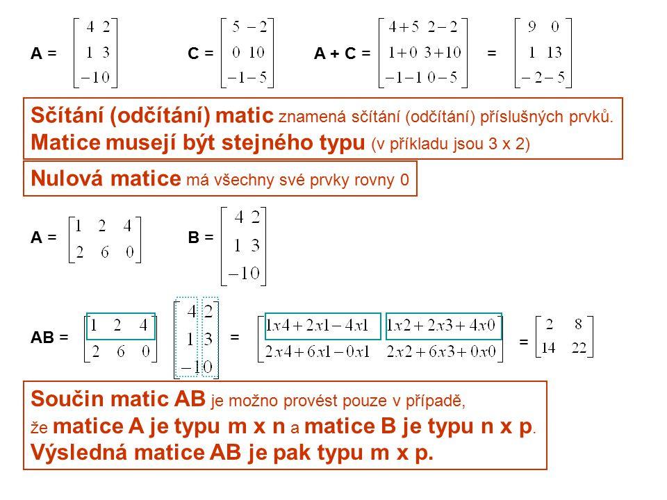 Sčítání (odčítání) matic znamená sčítání (odčítání) příslušných prvků.