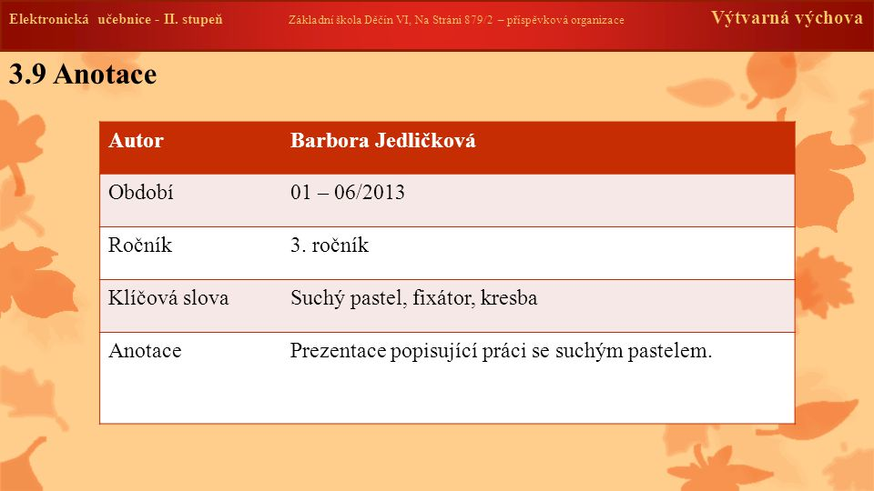 3.9 Anotace Autor Barbora Jedličková Období 01 – 06/2013 Ročník