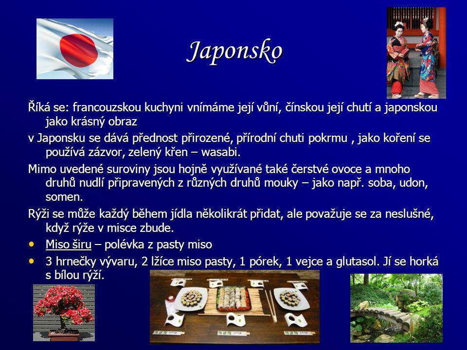 Japonsko Říká se: francouzskou kuchyni vnímáme její vůní, čínskou její chutí a japonskou jako krásný obraz.