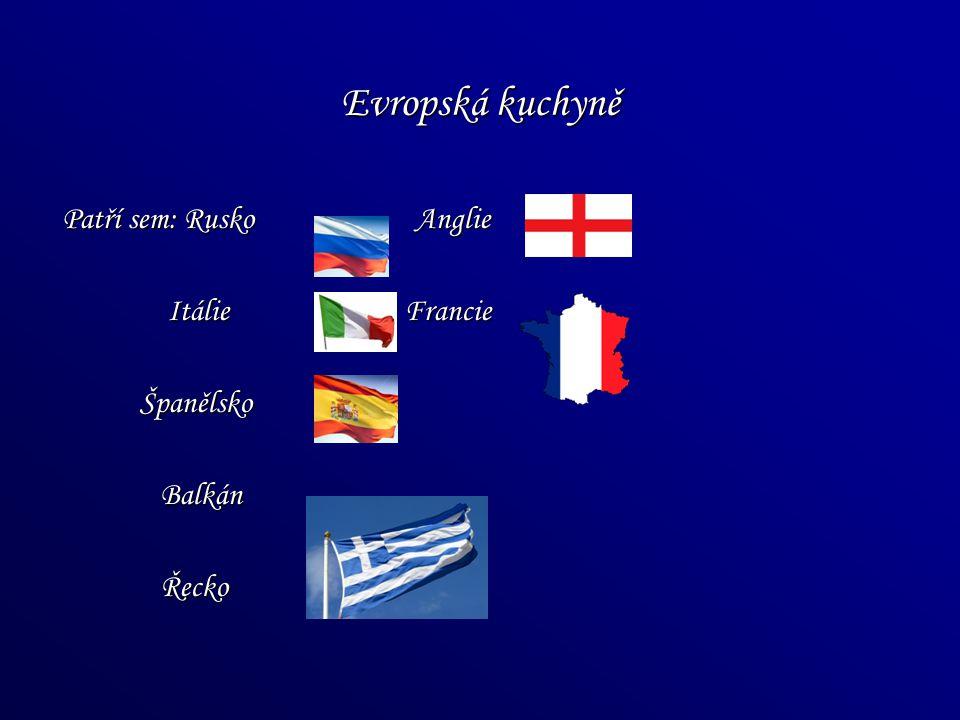 Evropská kuchyně Patří sem: Rusko Anglie Itálie Francie Španělsko