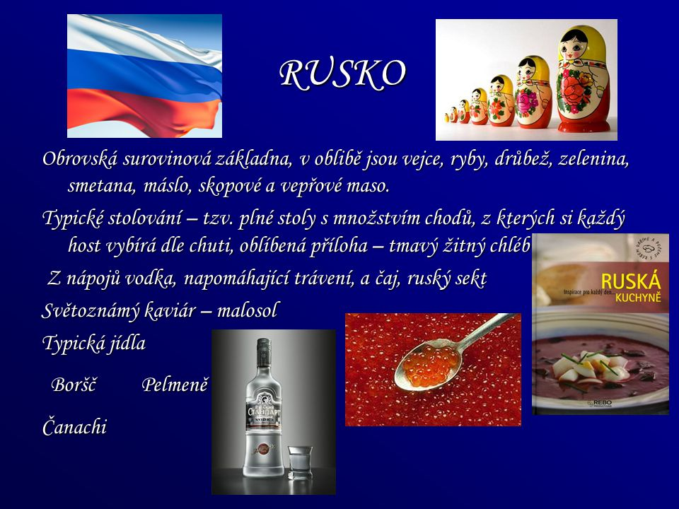 RUSKO Obrovská surovinová základna, v oblibě jsou vejce, ryby, drůbež, zelenina, smetana, máslo, skopové a vepřové maso.