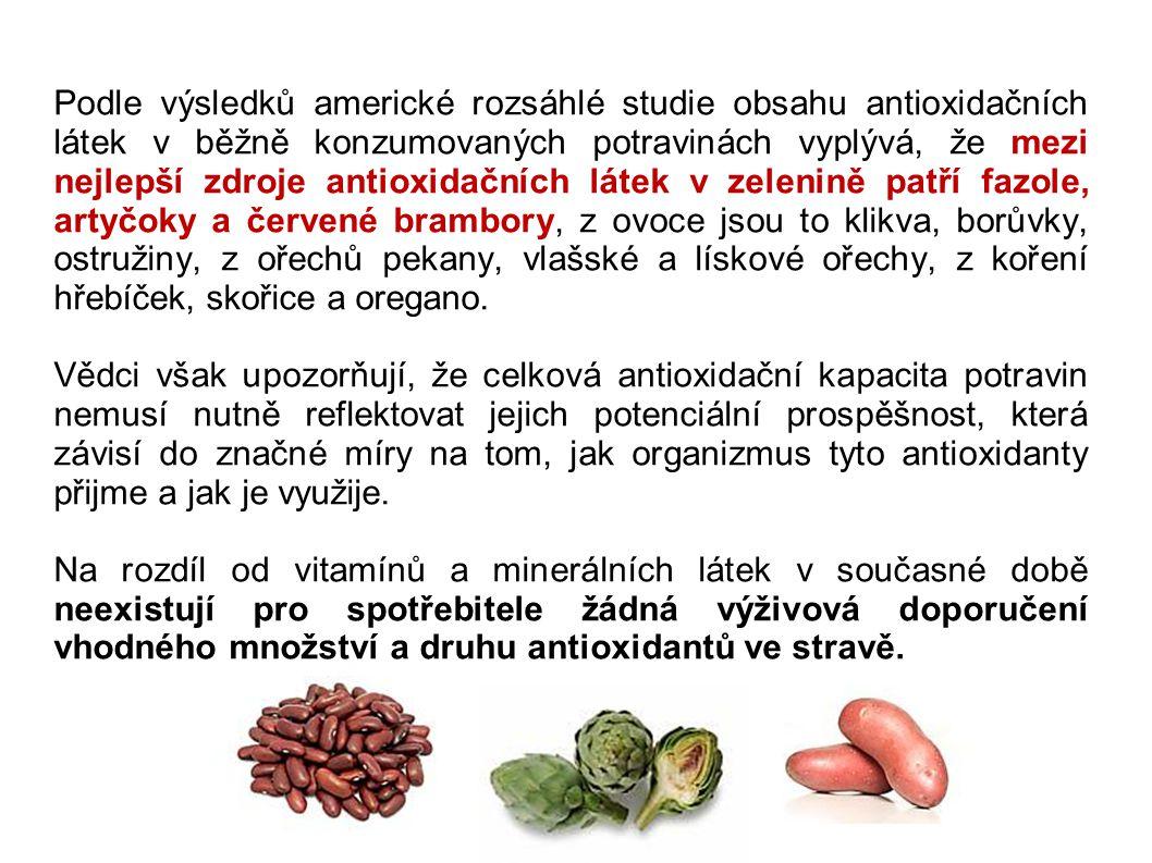 Podle výsledků americké rozsáhlé studie obsahu antioxidačních látek v běžně konzumovaných potravinách vyplývá, že mezi nejlepší zdroje antioxidačních látek v zelenině patří fazole, artyčoky a červené brambory, z ovoce jsou to klikva, borůvky, ostružiny, z ořechů pekany, vlašské a lískové ořechy, z koření hřebíček, skořice a oregano.