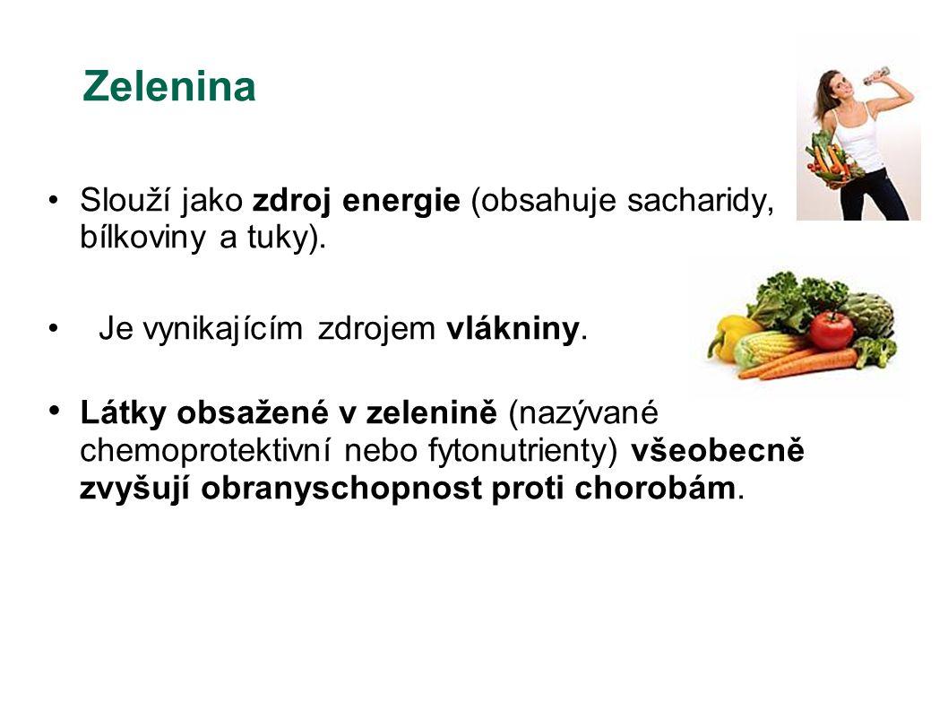 Zelenina Slouží jako zdroj energie (obsahuje sacharidy, bílkoviny a tuky). Je vynikajícím zdrojem vlákniny.