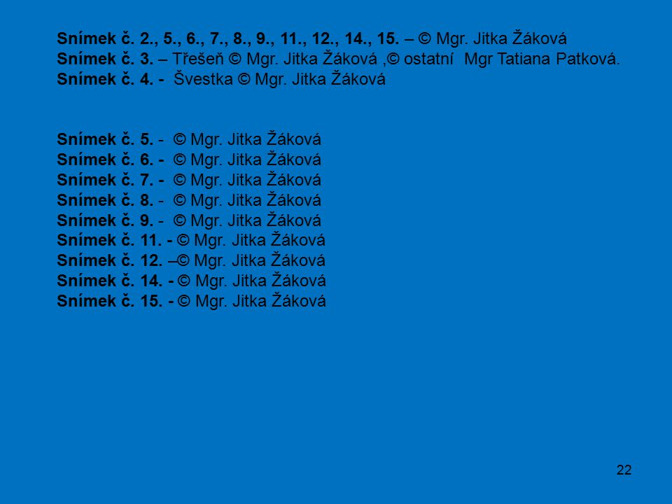 Snímek č. 2., 5., 6., 7., 8., 9., 11., 12., 14., 15. – © Mgr. Jitka Žáková