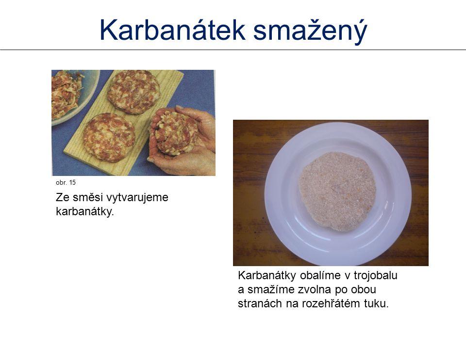 Karbanátek smažený Ze směsi vytvarujeme karbanátky.