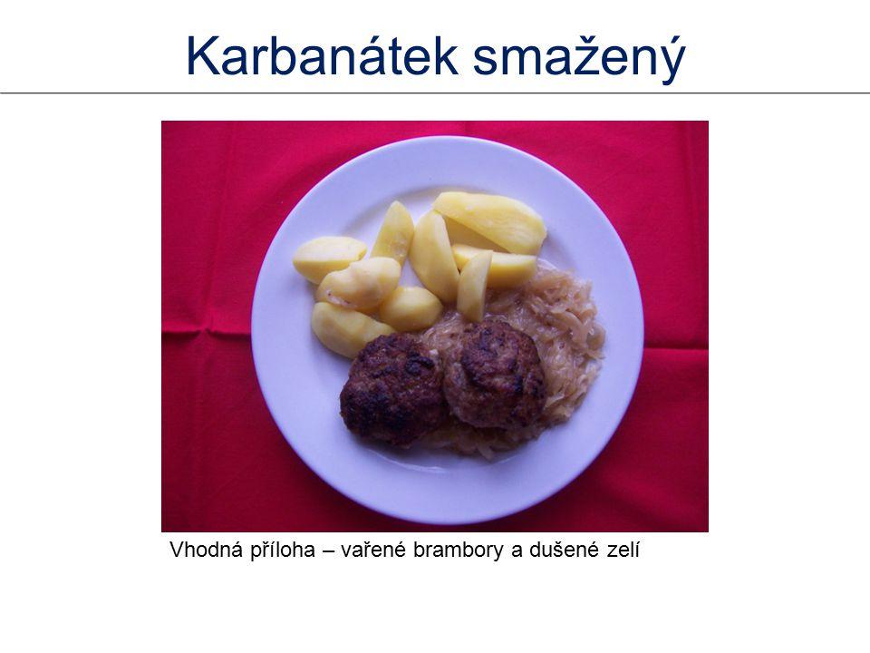 Karbanátek smažený Vhodná příloha – vařené brambory a dušené zelí