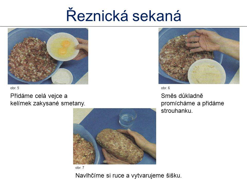 Řeznická sekaná Přidáme celá vejce a kelímek zakysané smetany.