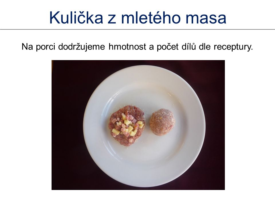Na porci dodržujeme hmotnost a počet dílů dle receptury.