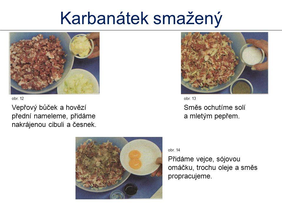 Karbanátek smažený obr. 12. Vepřový bůček a hovězí přední nameleme, přidáme nakrájenou cibuli a česnek.
