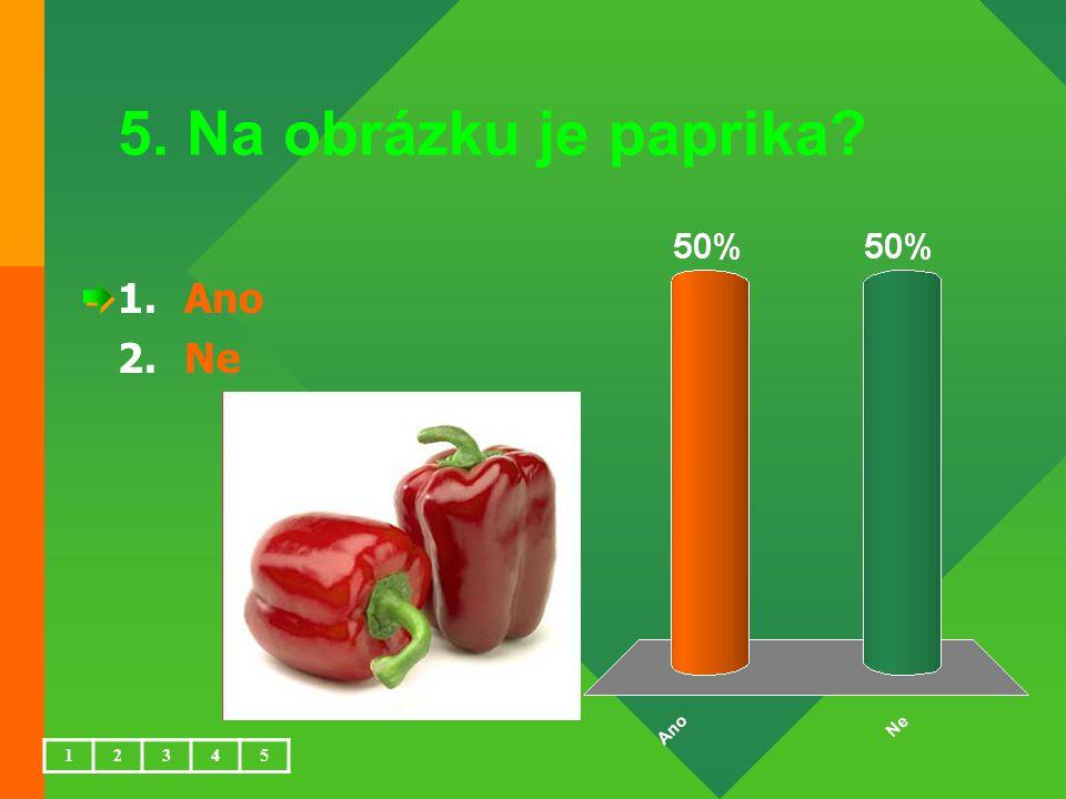 5. Na obrázku je paprika Ano Ne 1 2 3 4 5