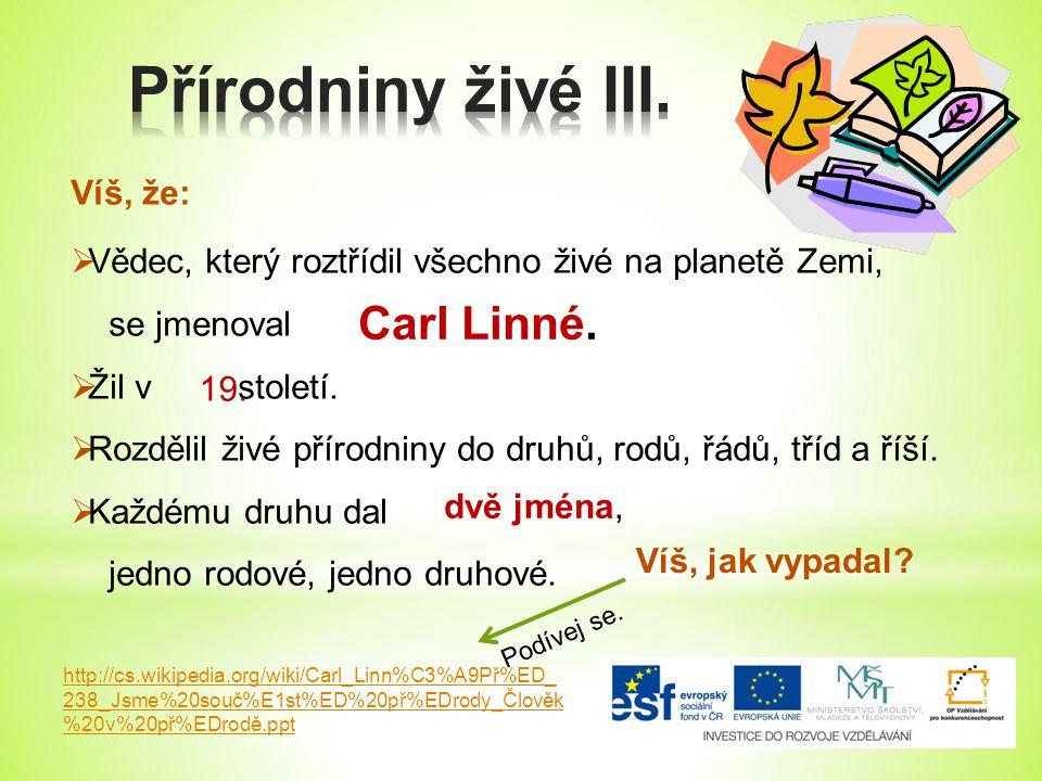 Přírodniny živé III. Carl Linné. Víš, že:
