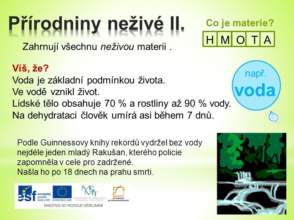 Přírodniny neživé II. H M O T A Co je materie