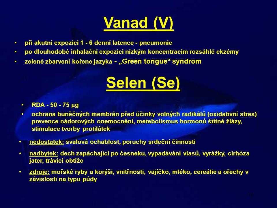 Vanad (V) při akutní expozici 1 - 6 denní latence - pneumonie. po dlouhodobé inhalační expozici nízkým koncentracím rozsáhlé ekzémy.