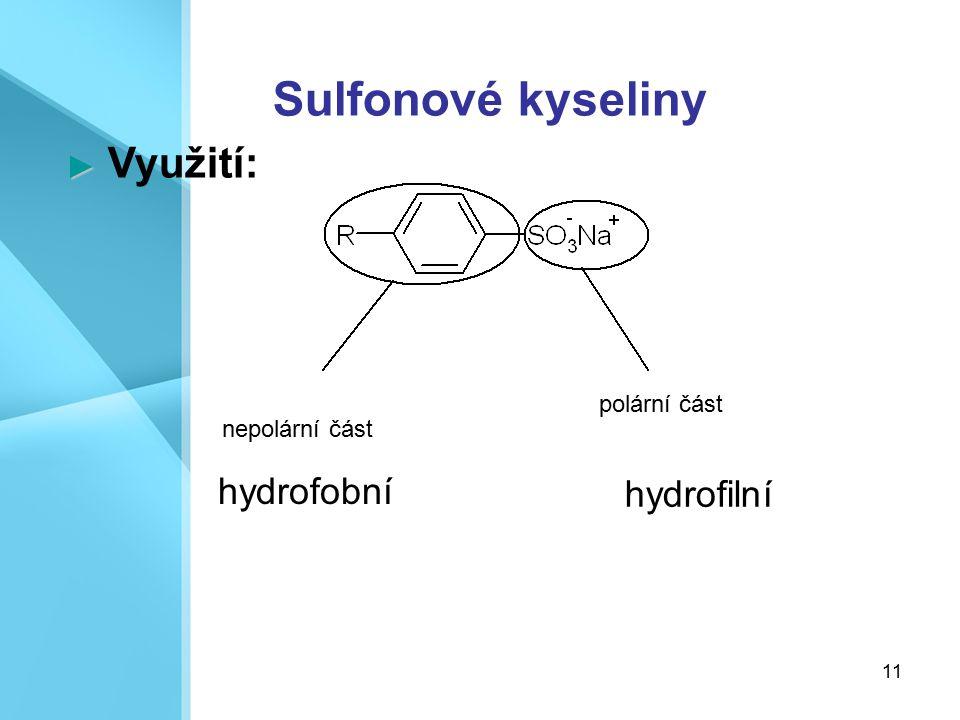 Sulfonové kyseliny hydrofobní hydrofilní ► Využití: polární část