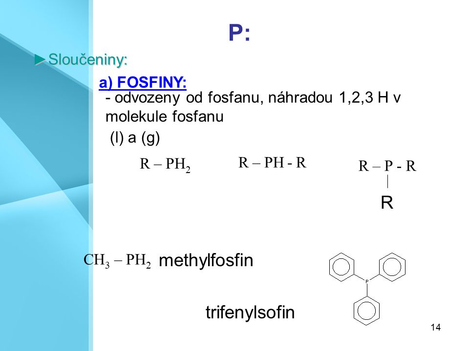 P: R methylfosfin trifenylsofin ►Sloučeniny: a) FOSFINY: