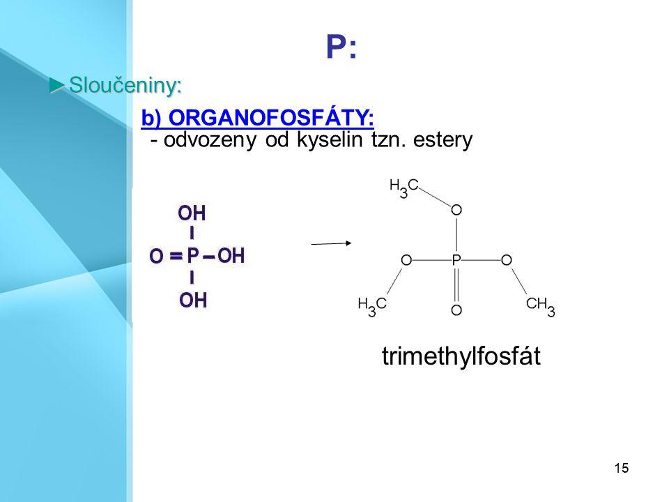 P: trimethylfosfát ►Sloučeniny: b) ORGANOFOSFÁTY: