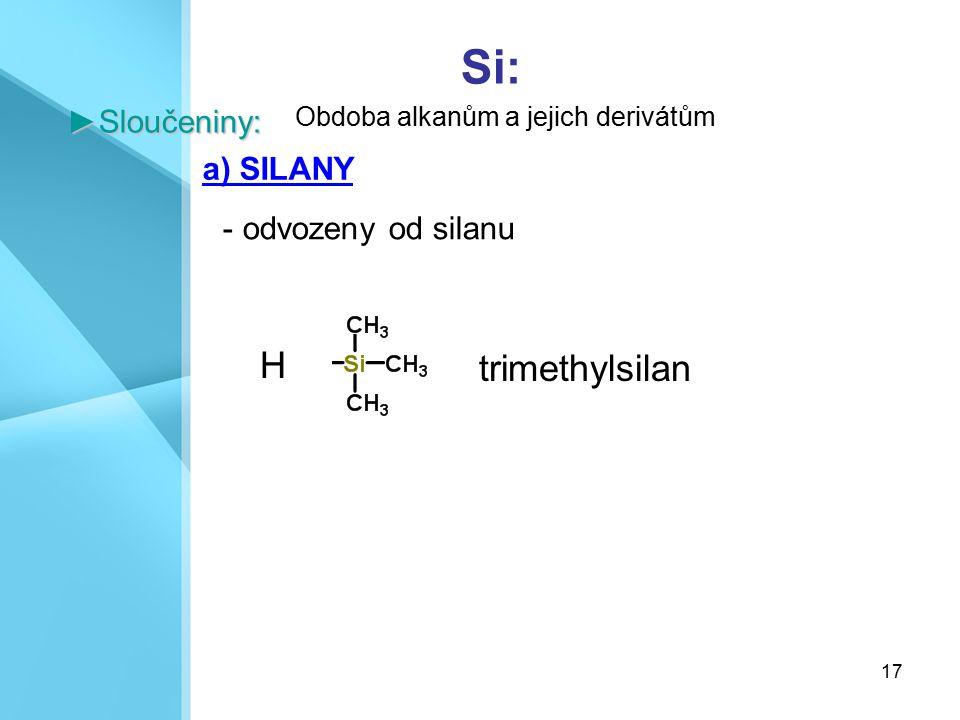 Si: H trimethylsilan ►Sloučeniny: a) SILANY odvozeny od silanu