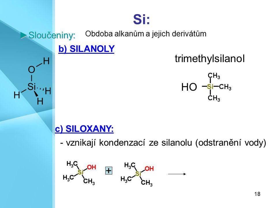 Si: trimethylsilanol HO + ►Sloučeniny: b) SILANOLY c) SILOXANY: