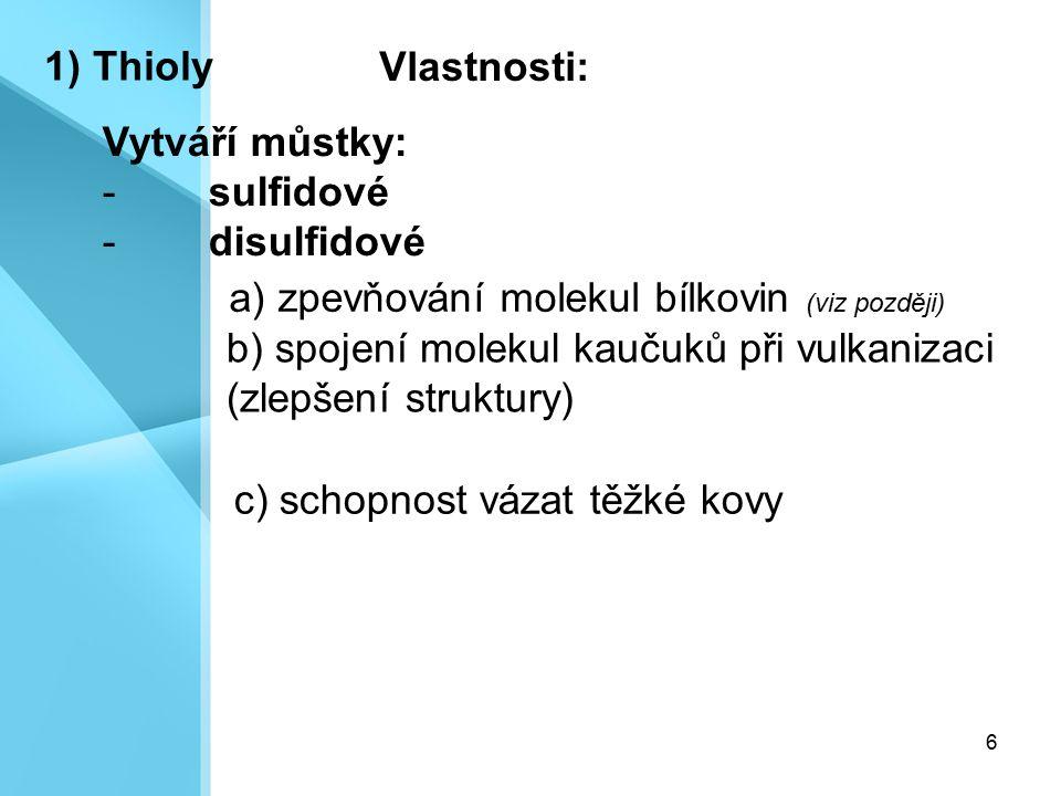 1) Thioly Vlastnosti: Vytváří můstky: sulfidové. disulfidové. a) zpevňování molekul bílkovin (viz později)
