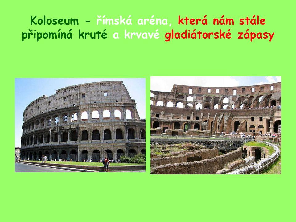 Koloseum - římská aréna, která nám stále připomíná kruté a krvavé gladiátorské zápasy