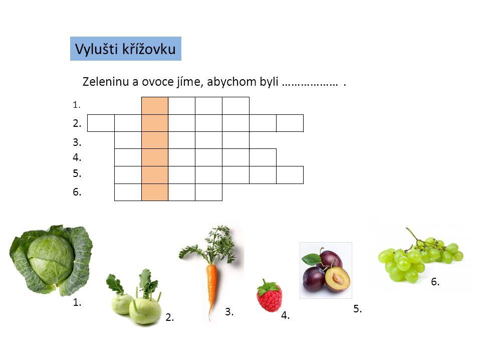 Vylušti křížovku Zeleninu a ovoce jíme, abychom byli ……………… . 2. 3. 4.