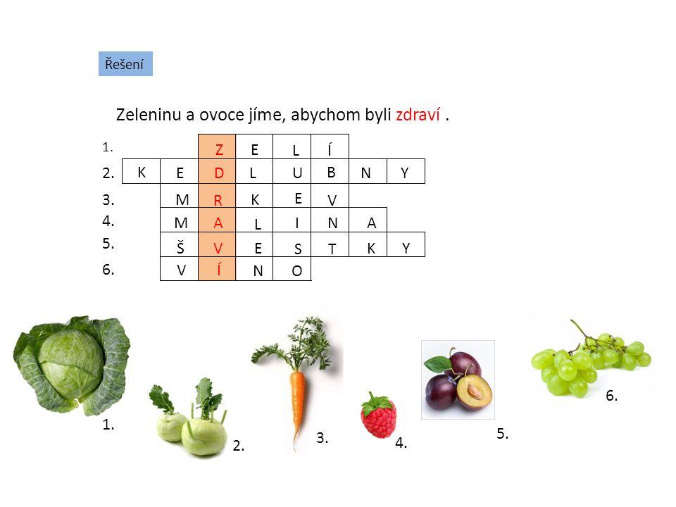 Zeleninu a ovoce jíme, abychom byli zdraví .