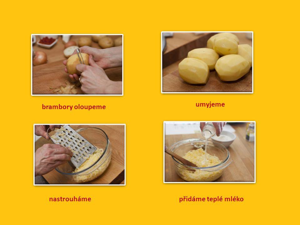 umyjeme brambory oloupeme nastrouháme přidáme teplé mléko