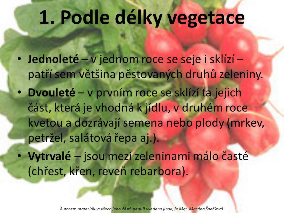 1. Podle délky vegetace Jednoleté – v jednom roce se seje i sklízí – patří sem většina pěstovaných druhů zeleniny.