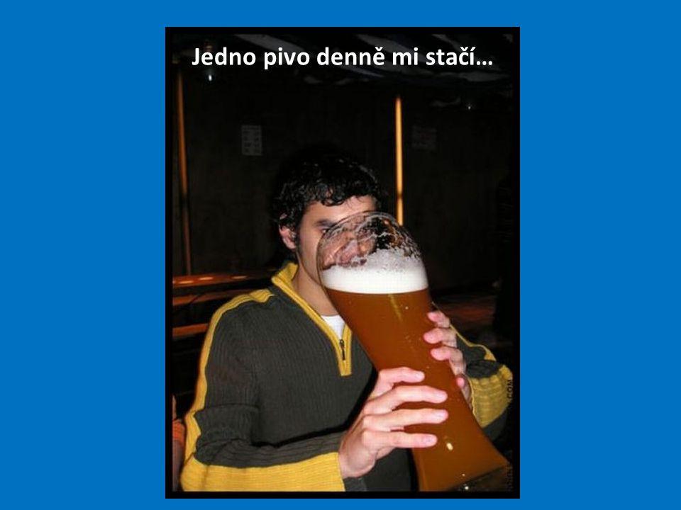 Jedno pivo denně mi stačí…