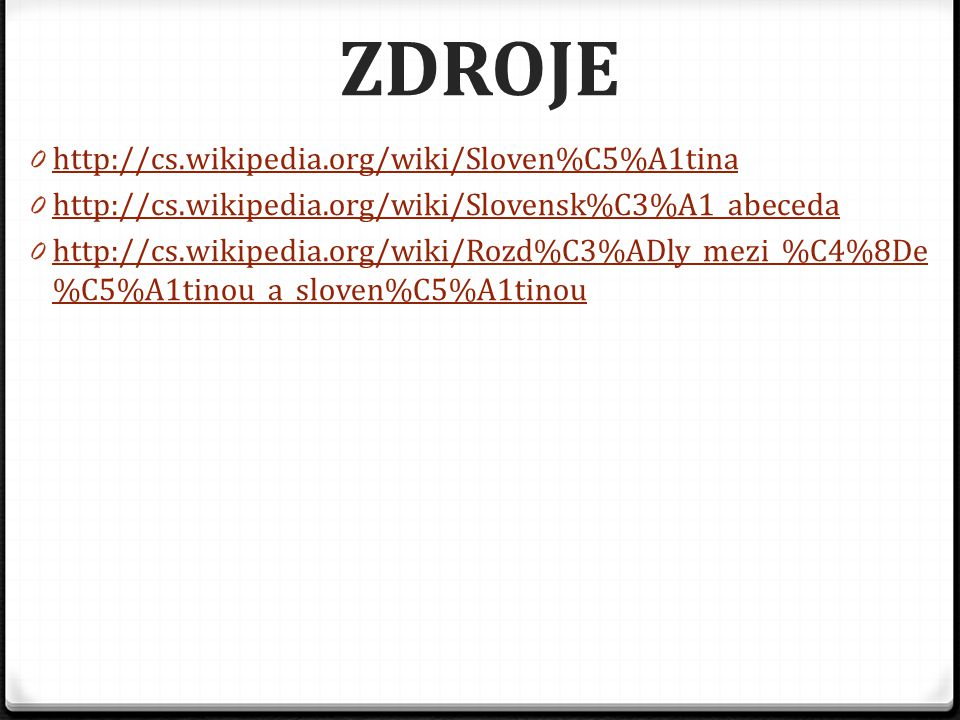 ZDROJE http://cs.wikipedia.org/wiki/Sloven%C5%A1tina