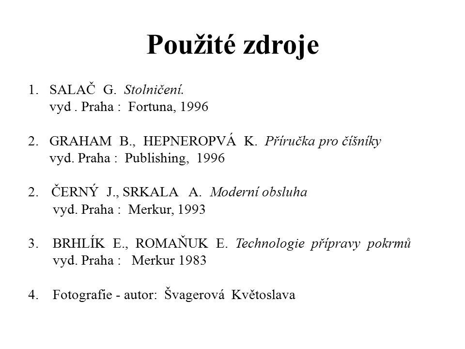 Použité zdroje 1. SALAČ G. Stolničení. vyd . Praha : Fortuna, 1996