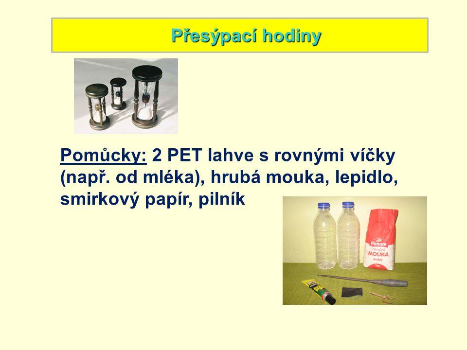 Přesýpací hodiny Pomůcky: 2 PET lahve s rovnými víčky (např.