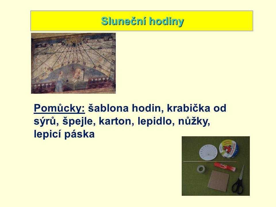 Sluneční hodiny Pomůcky: šablona hodin, krabička od sýrů, špejle, karton, lepidlo, nůžky, lepicí páska.