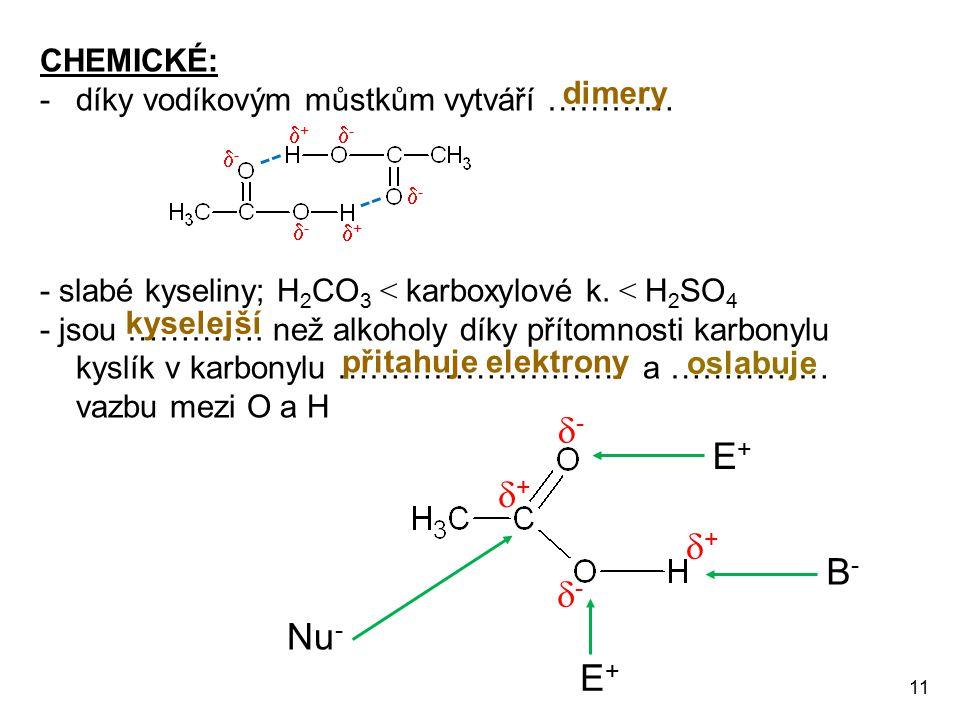 - E+ + + B- - Nu- E+ CHEMICKÉ: díky vodíkovým můstkům vytváří …………
