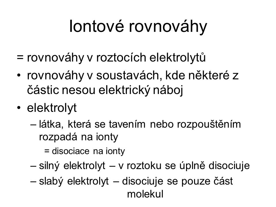 Iontové rovnováhy = rovnováhy v roztocích elektrolytů