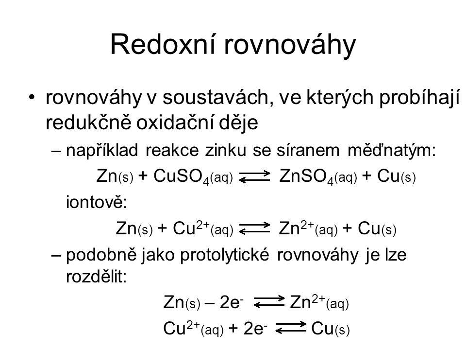 Redoxní rovnováhy rovnováhy v soustavách, ve kterých probíhají redukčně oxidační děje. například reakce zinku se síranem měďnatým: