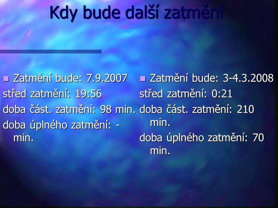 Kdy bude další zatmění Zatmění bude: 7.9.2007 střed zatmění: 19:56