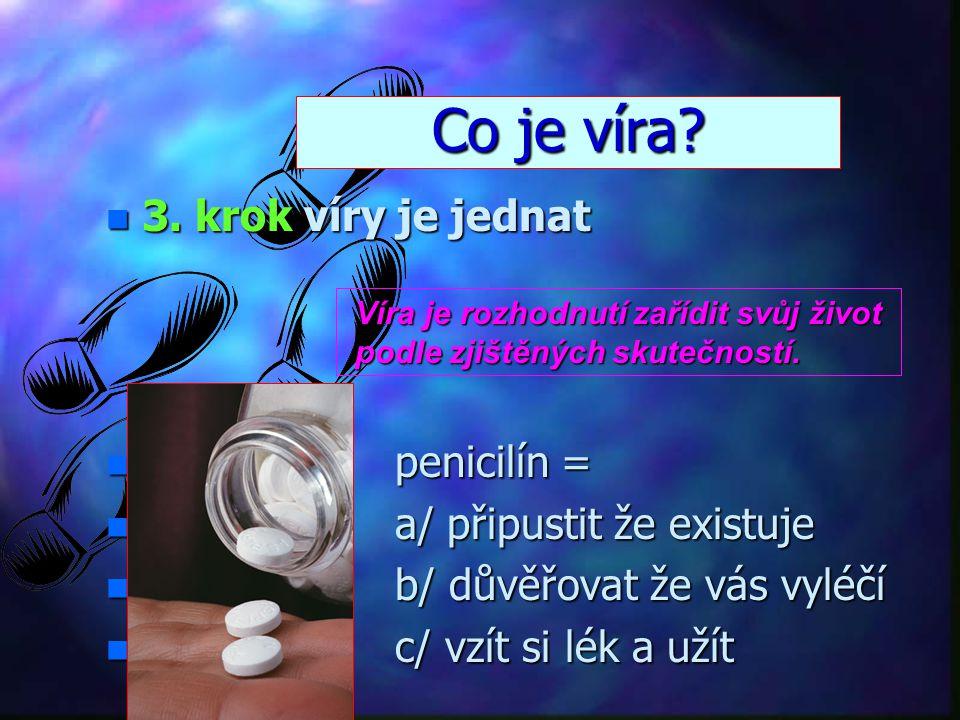 Co je víra 3. krok víry je jednat penicilín =