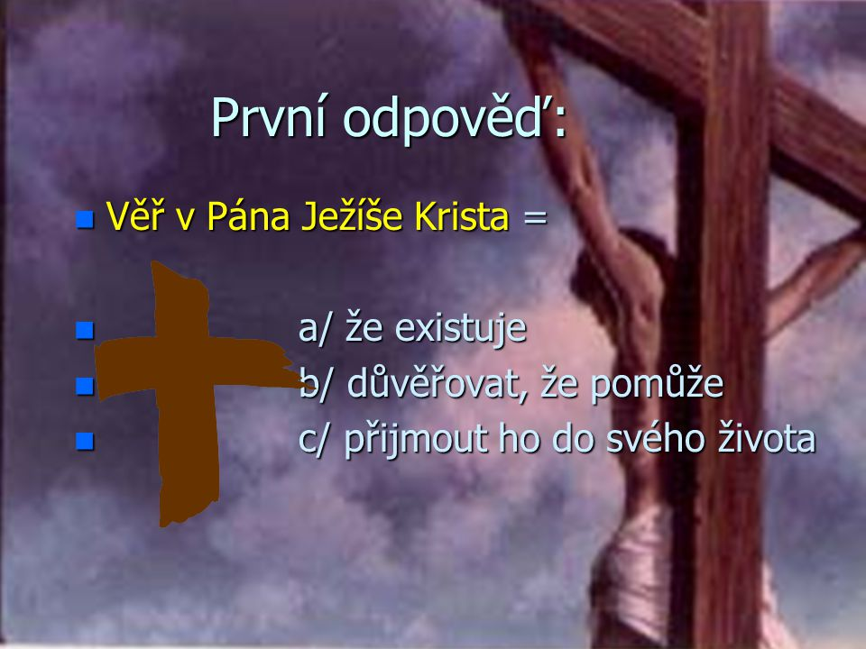 První odpověď: Věř v Pána Ježíše Krista = a/ že existuje